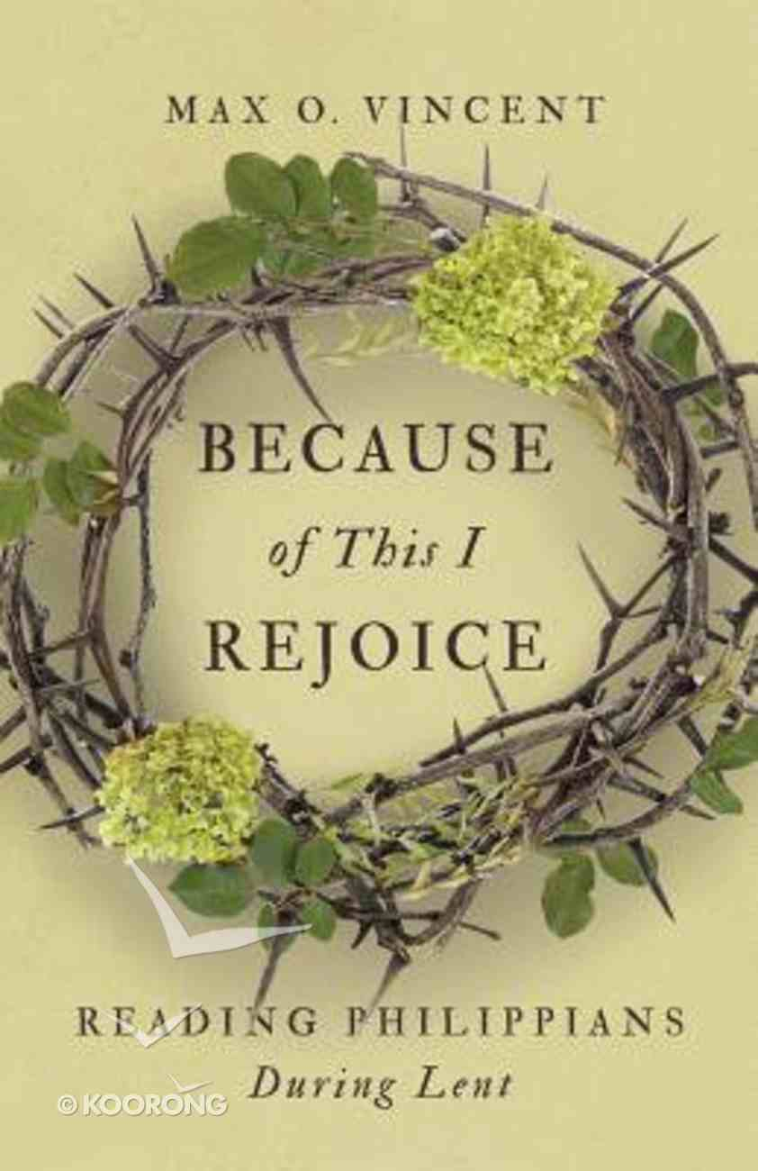 Because of This I Rejoice: Reading Philippians During Lent Paperback