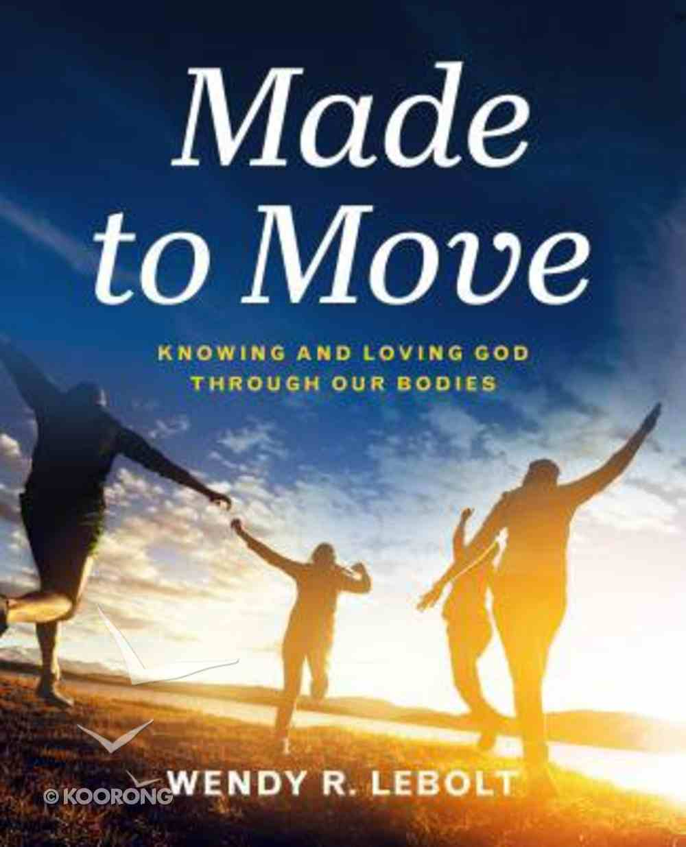 Made to Move: Knowing and Loving God Through Our Bodies Paperback