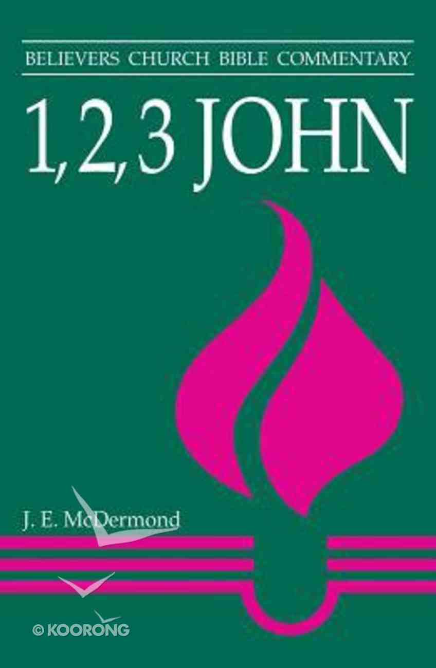 1, 2, 3 John (Believer's Church Bible Commentary Series) Paperback