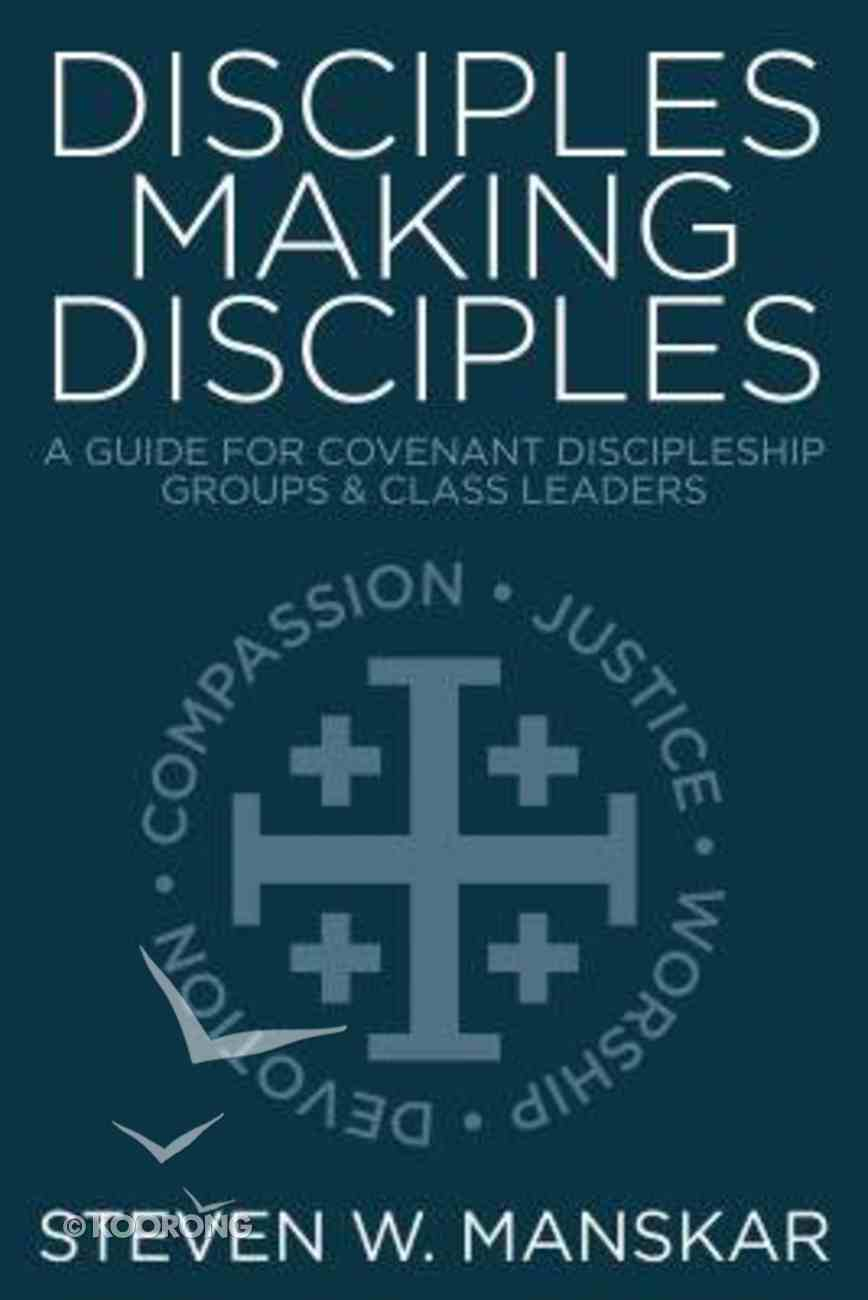 Disciples Making Disciples: A Guide For Covenant Discipleship Groups and Class Leaders Paperback