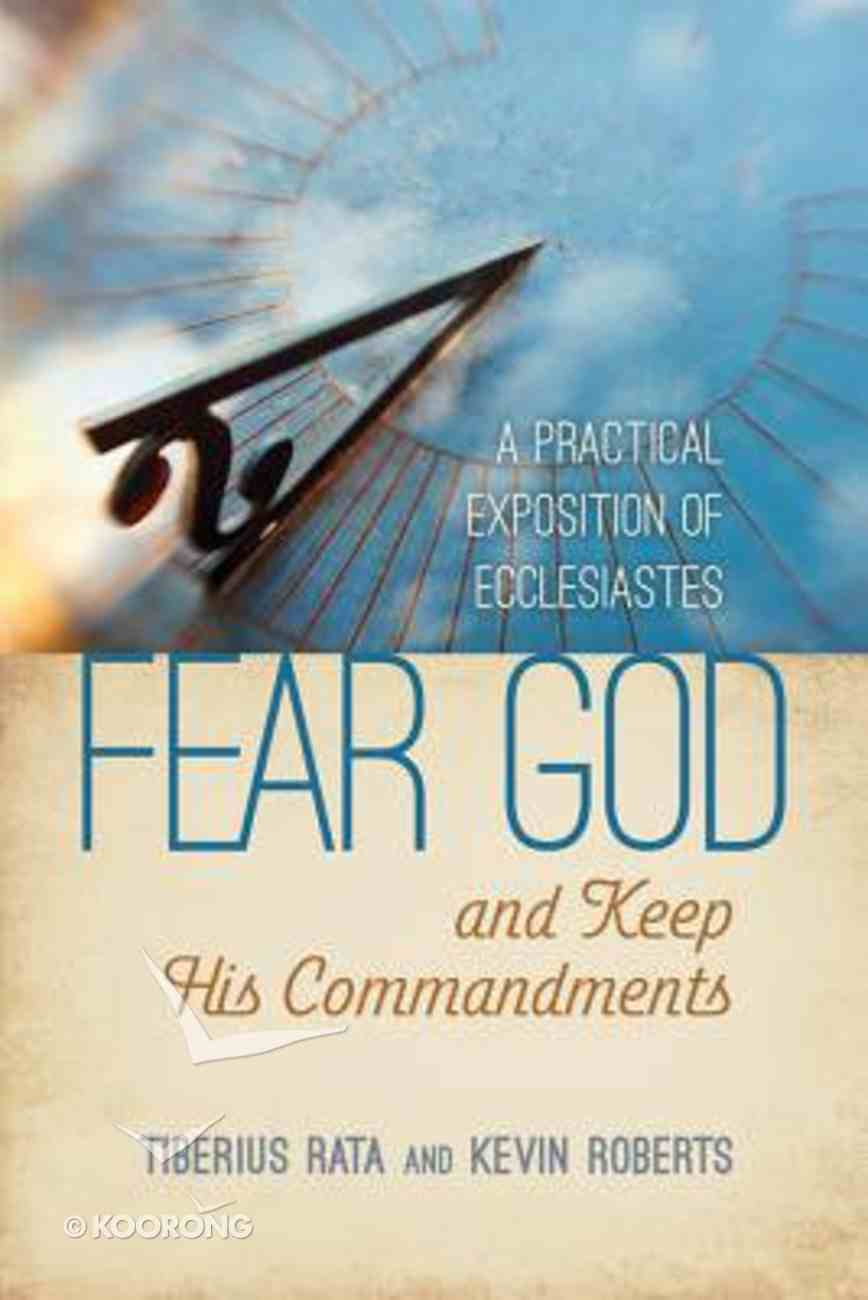 Fear God and Keep His Commandments: A Practical Exposition of Ecclesiastes Paperback