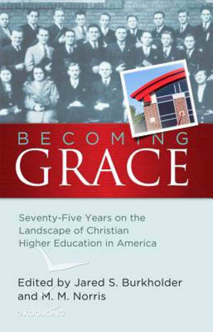 Becoming Grace: Seventy-Five Years on the Landscape of Christian Higher Education in America Paperback