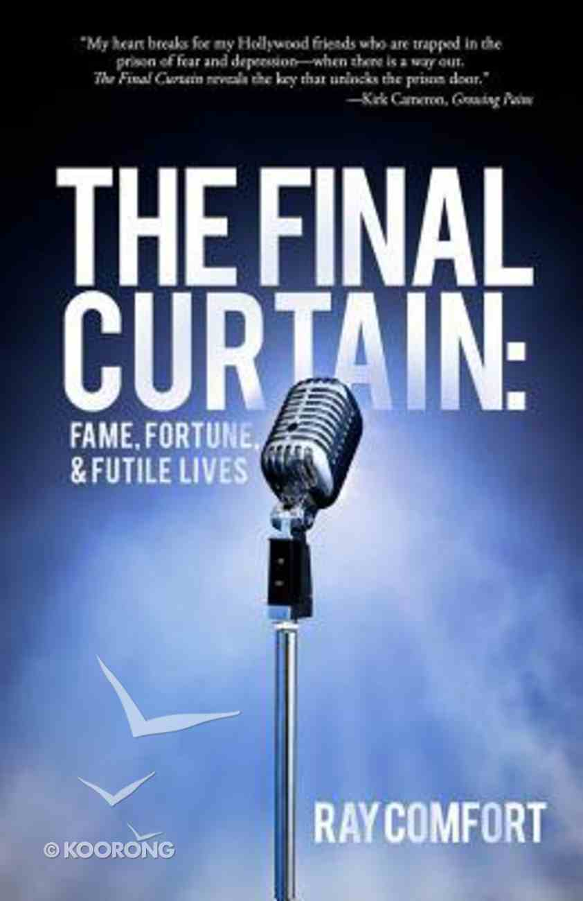 The Final Curtain: Fame, Fortune, and Futile Lives Paperback