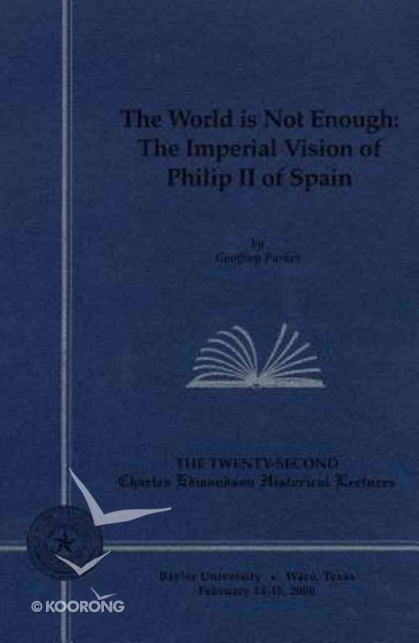 World is Not Enough, The: The Imperial Vision of Philip II of Spain (#22 in Charles Edmondson Historical Lectures Series) Paperback
