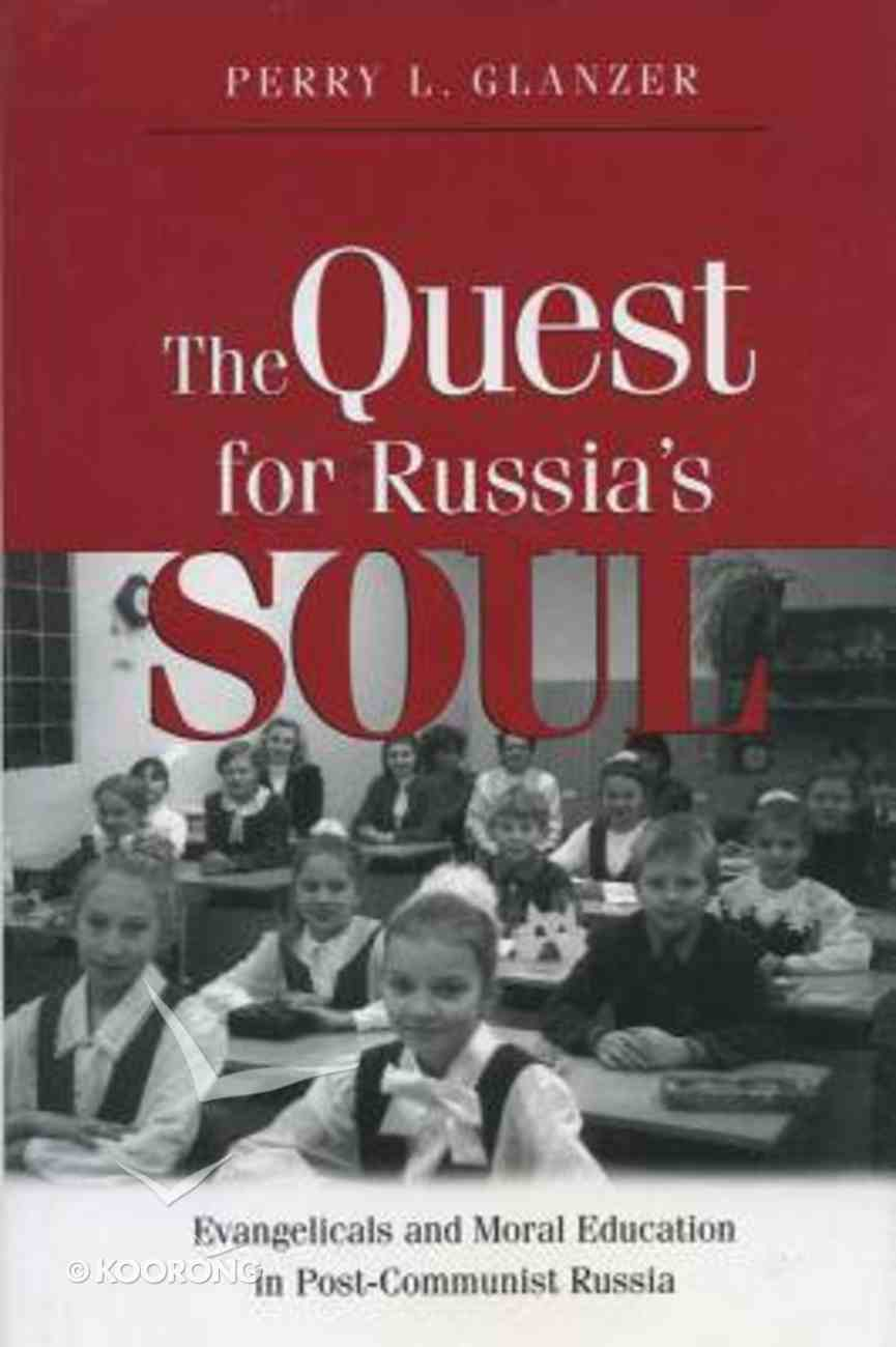The Quest For Russia's Soul: Evangelicals and Moral Education in Post-Communist Russia Hardback