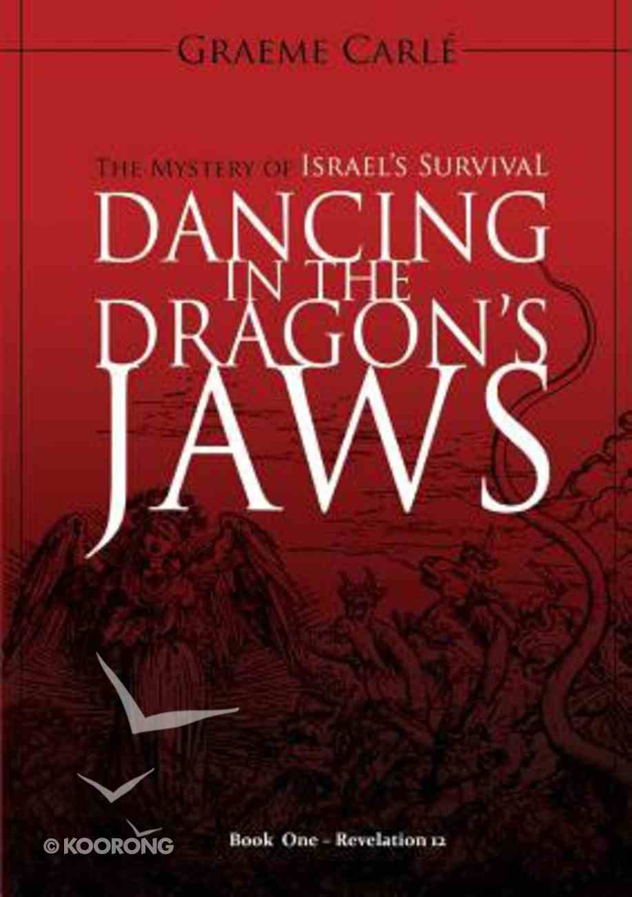 Dancing in the Dragon's Jaws: The Mystery of Israel's Survival (#01 in Revelation 12 Series) Paperback