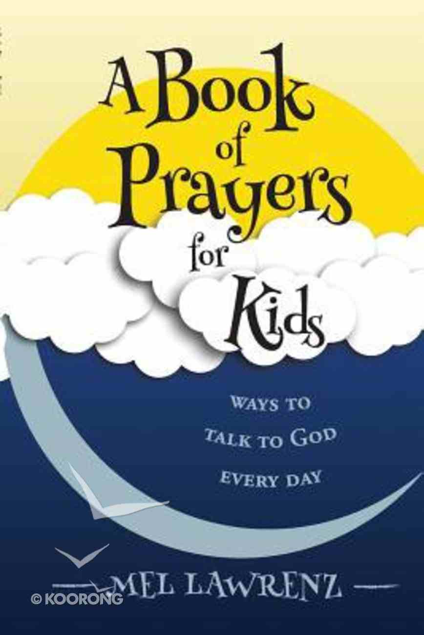 A Book of Prayers For Kids: Ways to Talk to God Every Day Paperback