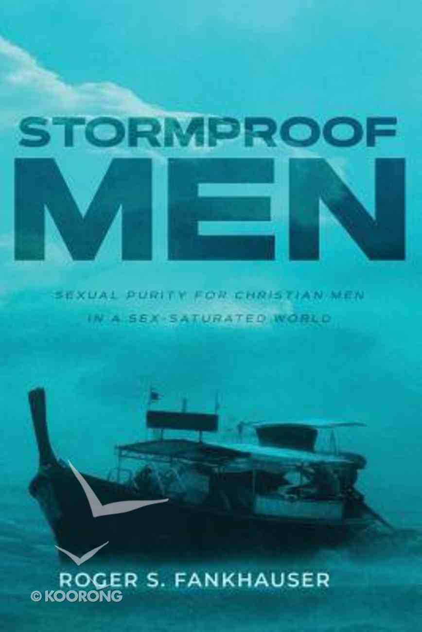 Stormproof Men: Sexual Purity For Christian Men in a Sex-Saturated World Paperback