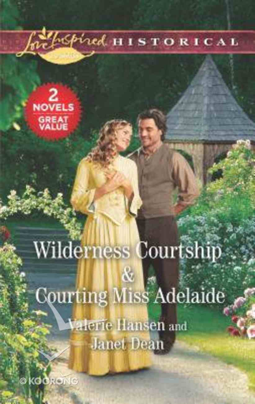 Wilderness Courtship & Courting Miss Adelaide (2 Books in 1) (Love Inspired Series Historical) Mass Market