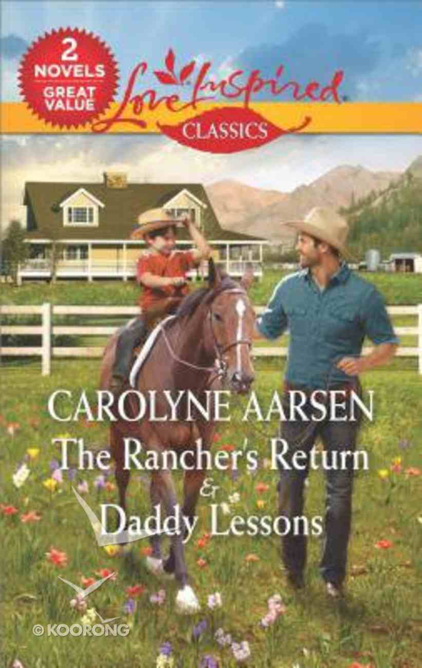 Rancher's Return, The/Daddy Lessons (Love Inspired Classic 2 Books In 1 Series) Mass Market