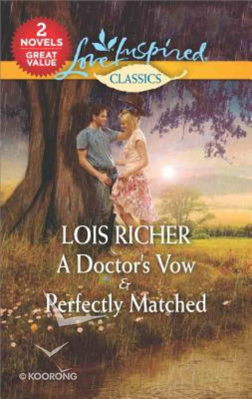 Doctor's Vow, a & Perfectly Matched (2 Books in 1) (Love Inspired Series Classic) Mass Market