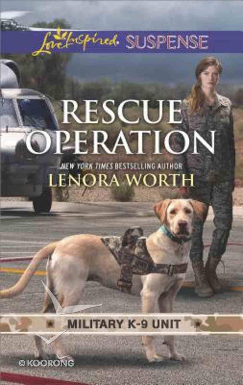 Rescue Operation (Military K-9 Unit #05) (Love Inspired Suspense Series) Mass Market