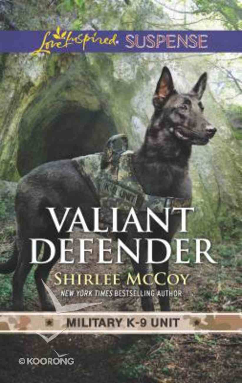 Valiant Defender (Military K-9 Unit #08) (Love Inspired Suspense Series) Mass Market