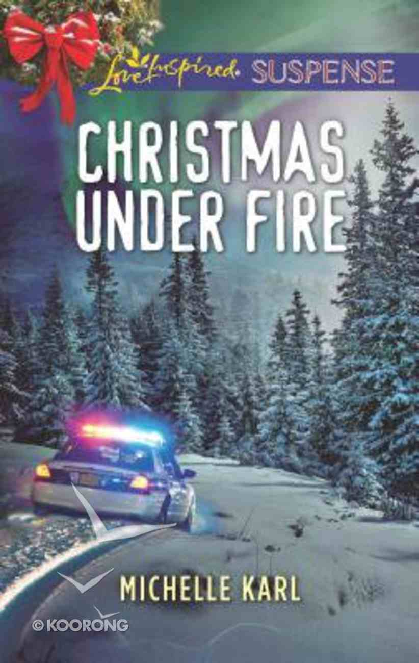 Christmas Under Fire (Mountie Brotherhood) (Love Inspired Suspense Series) Mass Market