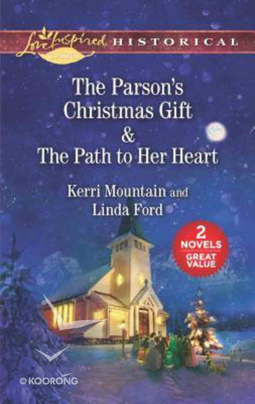 The Parson's Christmas Gift/The Path to Her Heart (Love Inspired Historical 2 Books In 1 Series) Mass Market