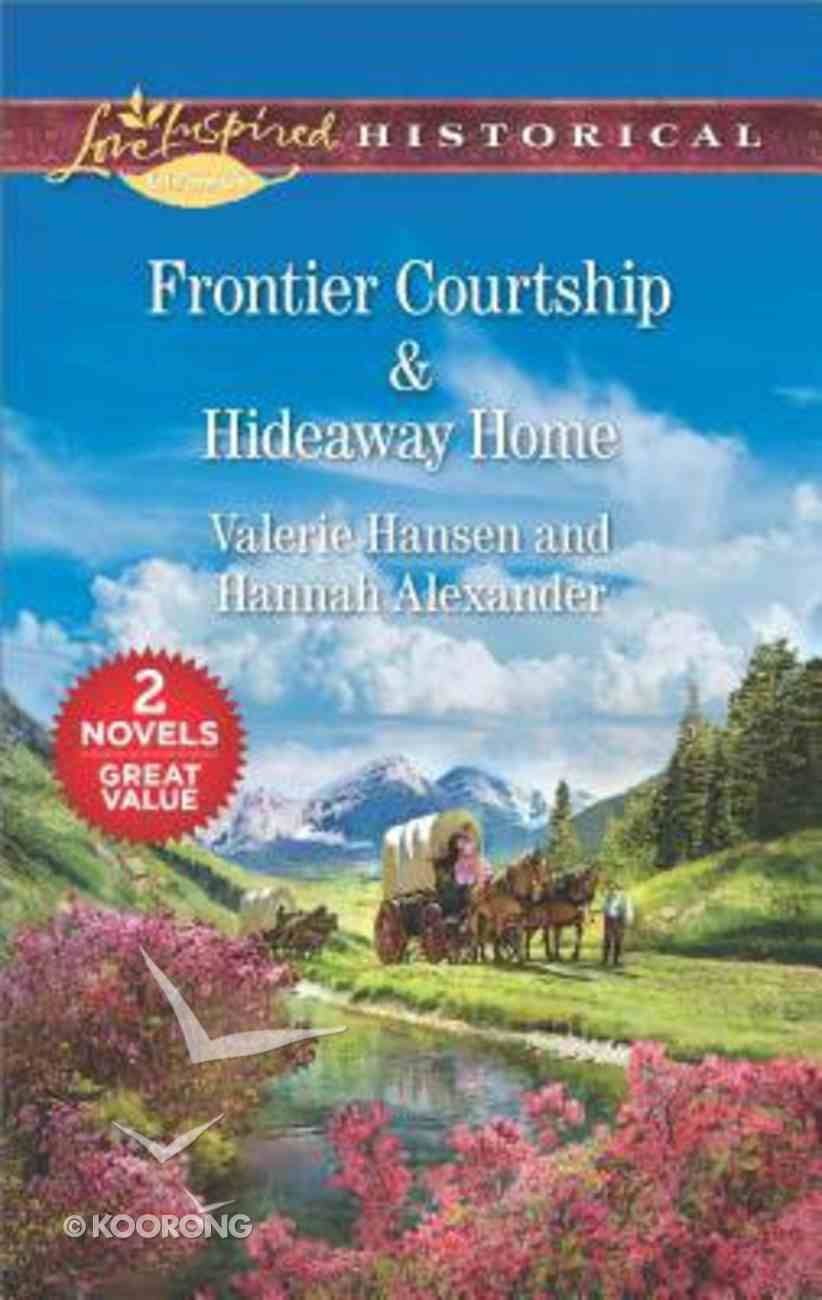 Frontier Courtship & Hideaway Home (2 Books in 1) (Love Inspired Series Historical) Mass Market