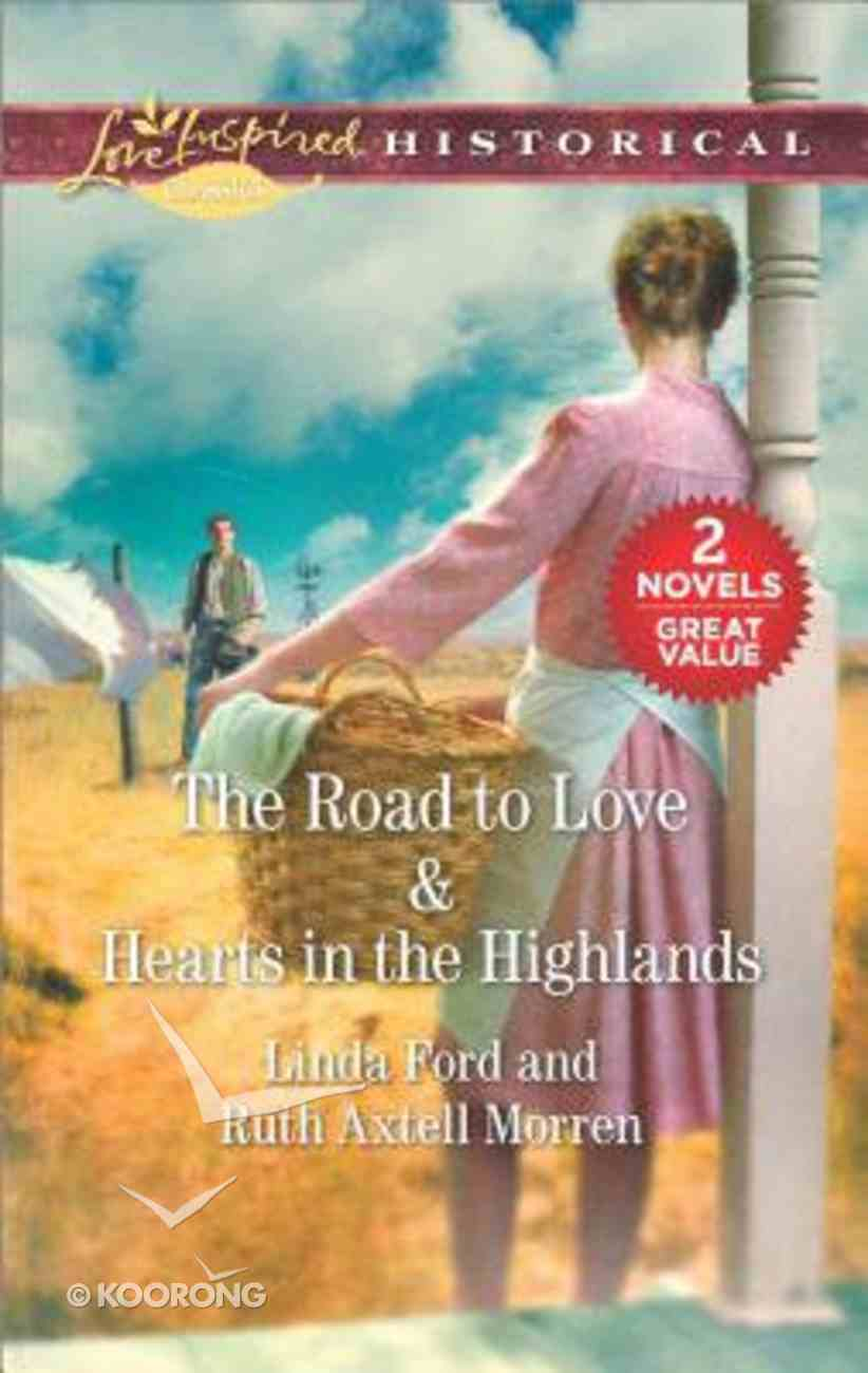 The Road to Love/Hearts in the Highlands (Love Inspired Historical 2 Books In 1 Series) Mass Market