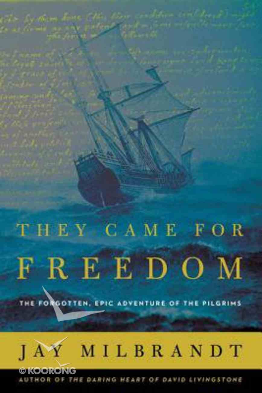 They Came For Freedom: The Forgotten, Epic Adventure of the Pilgrims Paperback