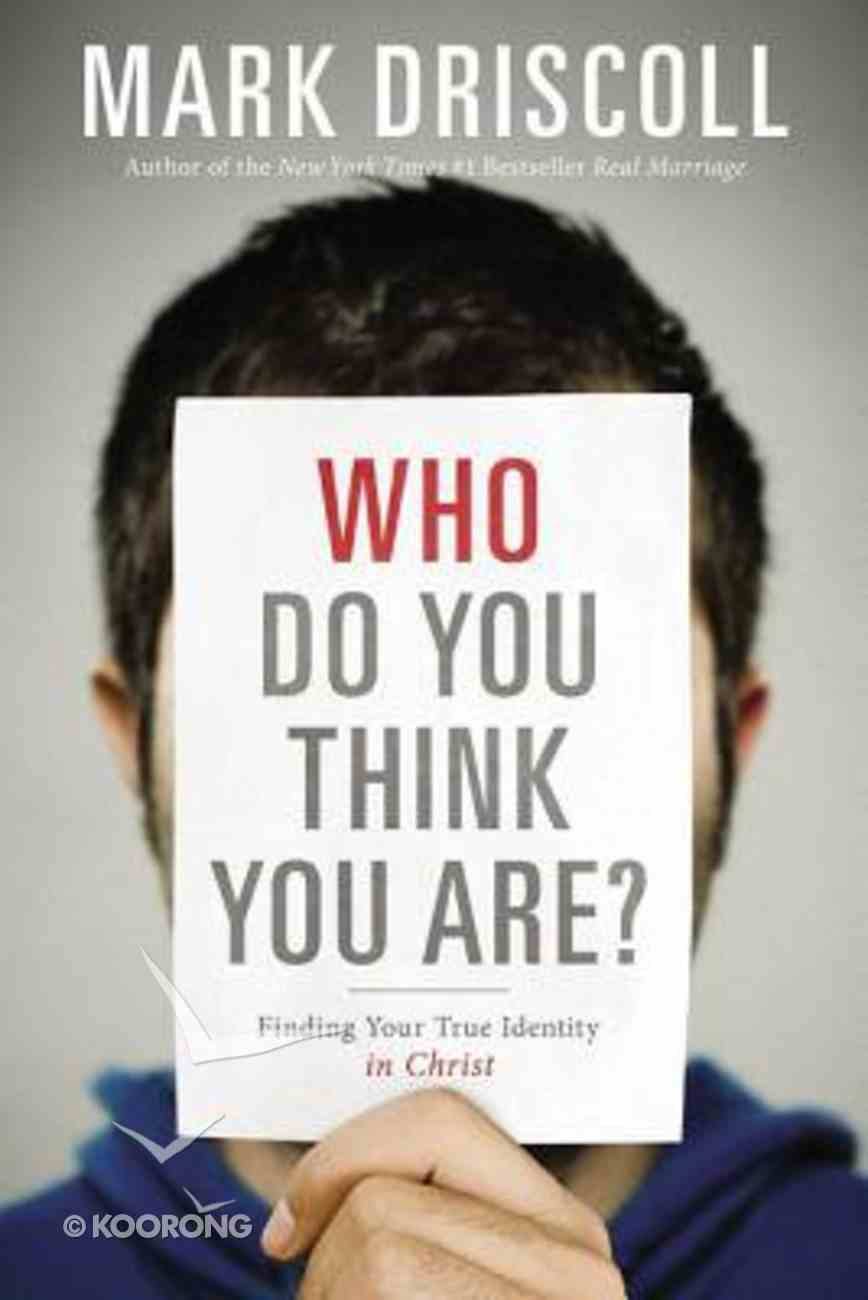 Who Do You Think You Are?: Finding Your True Identity in Christ Paperback