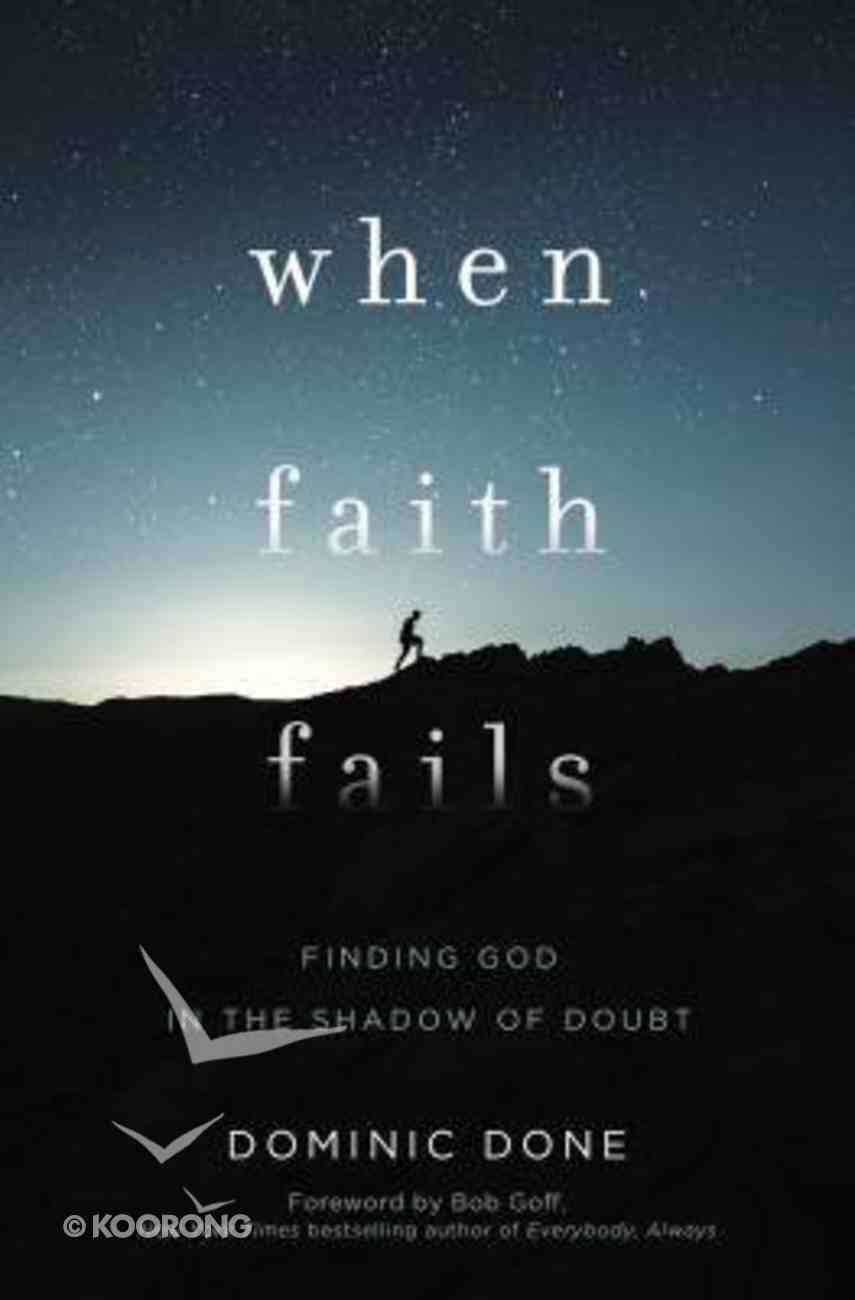 When Faith Fails: Finding God in the Shadow of Doubt Paperback