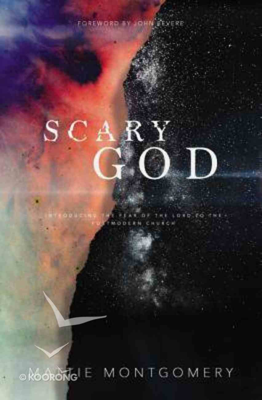 Scary God: Introducing the Fear of God to the Post-Modern Church Paperback