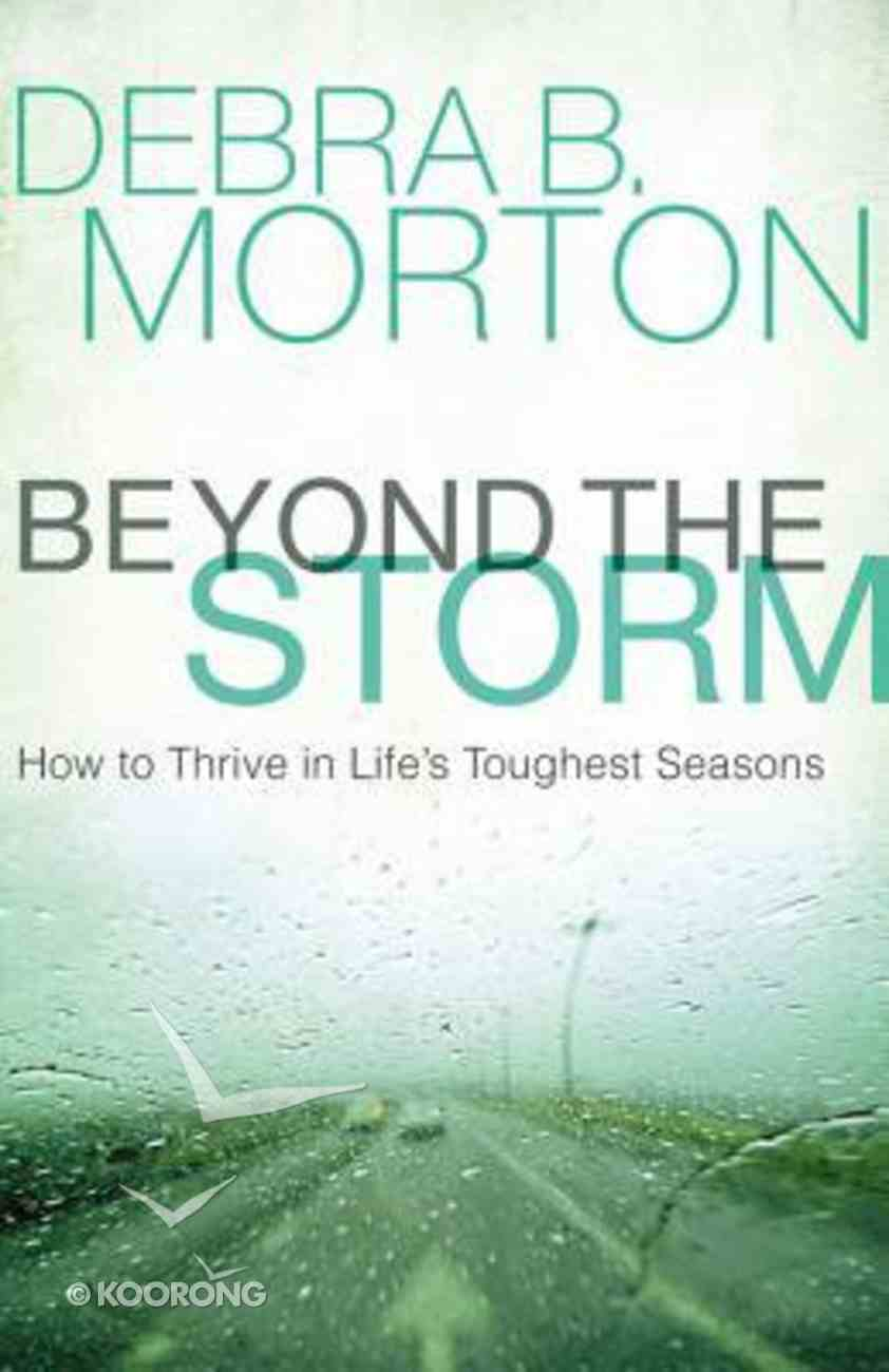Beyond the Storm: How to Thrive in Life's Toughest Seasons Hardback