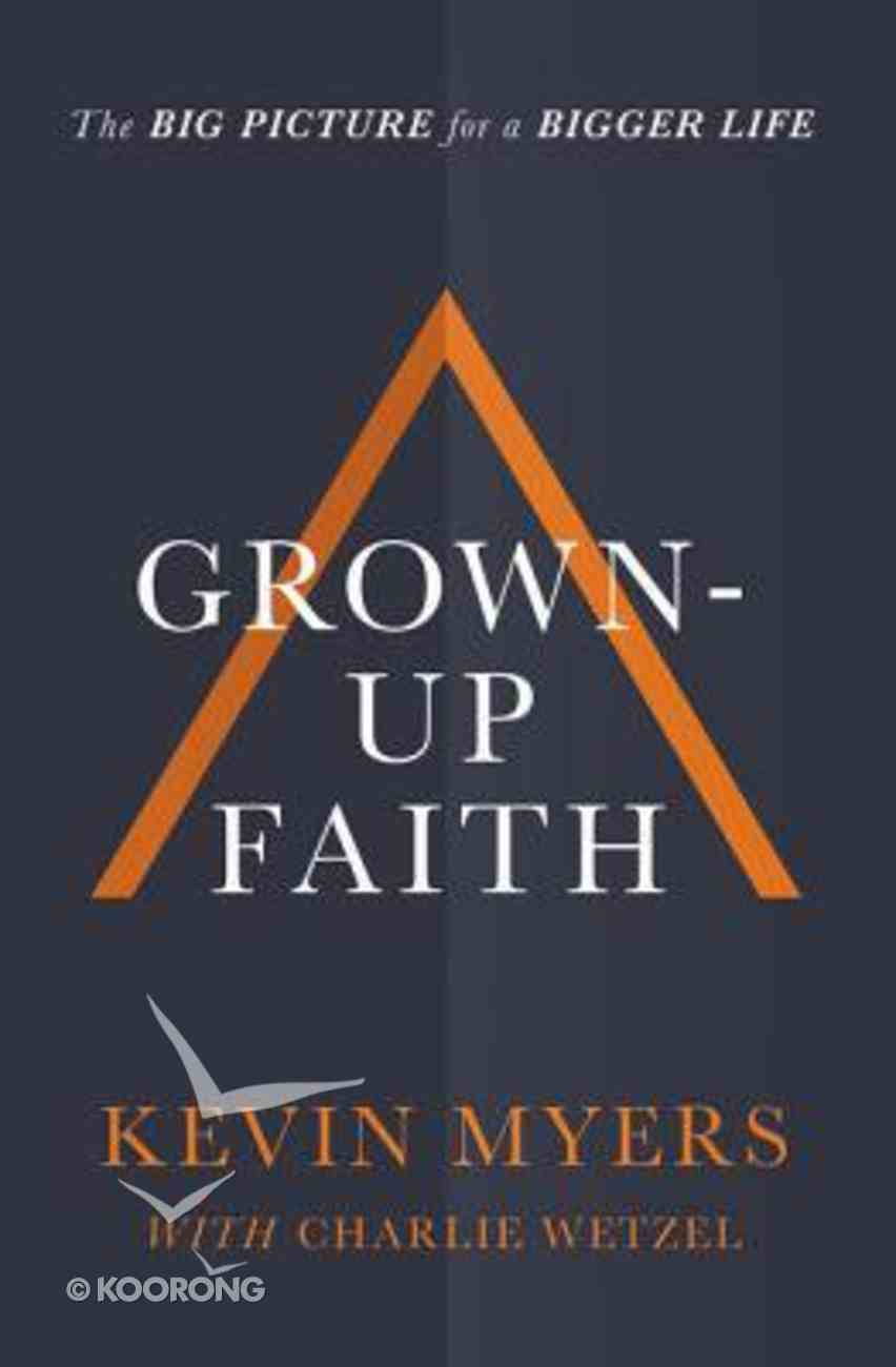 Grown-Up Faith: The Big Picture For a Bigger Life Hardback