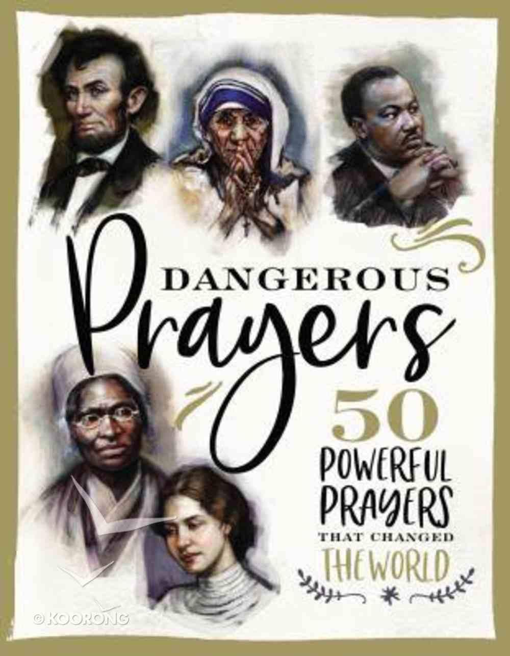 Dangerous Prayers: 50 Powerful Prayers That Changed the World Hardback