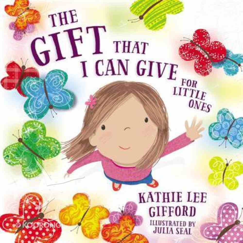 The Gift That I Can Give For Little Ones Board Book