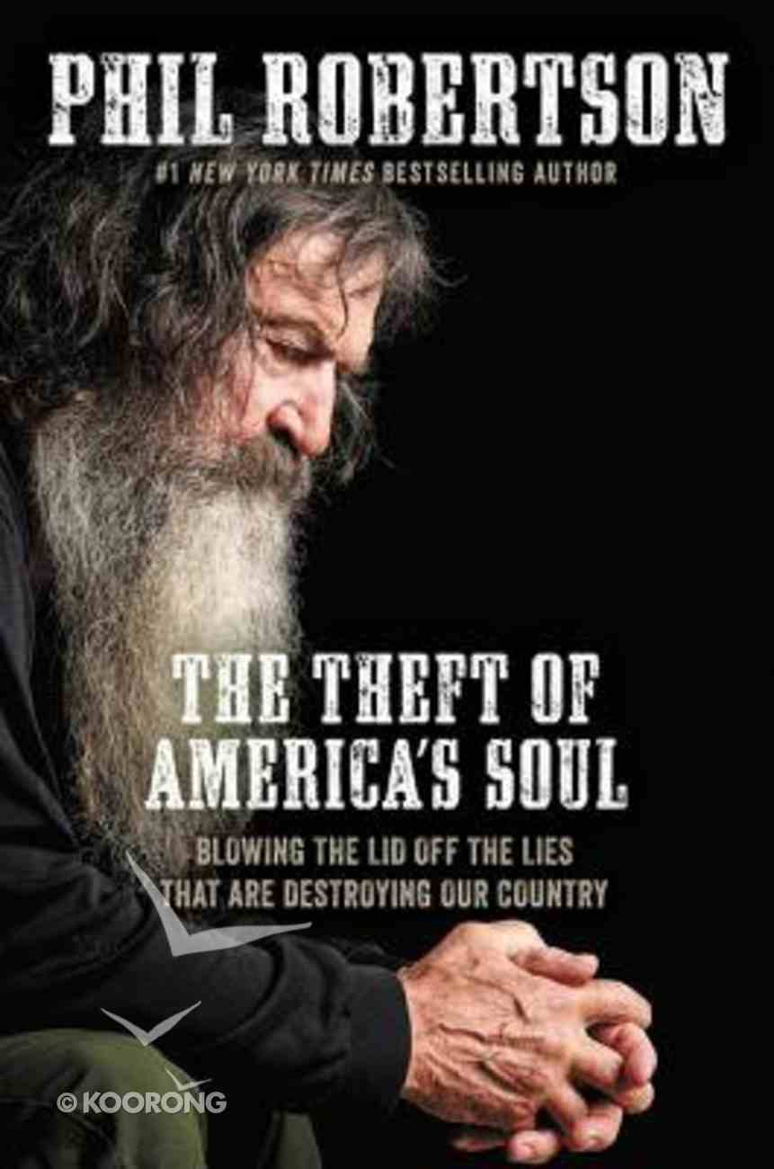 The Theft of America's Soul: Blowing the Lid Off the Lies That Are Destroying Our Country Hardback