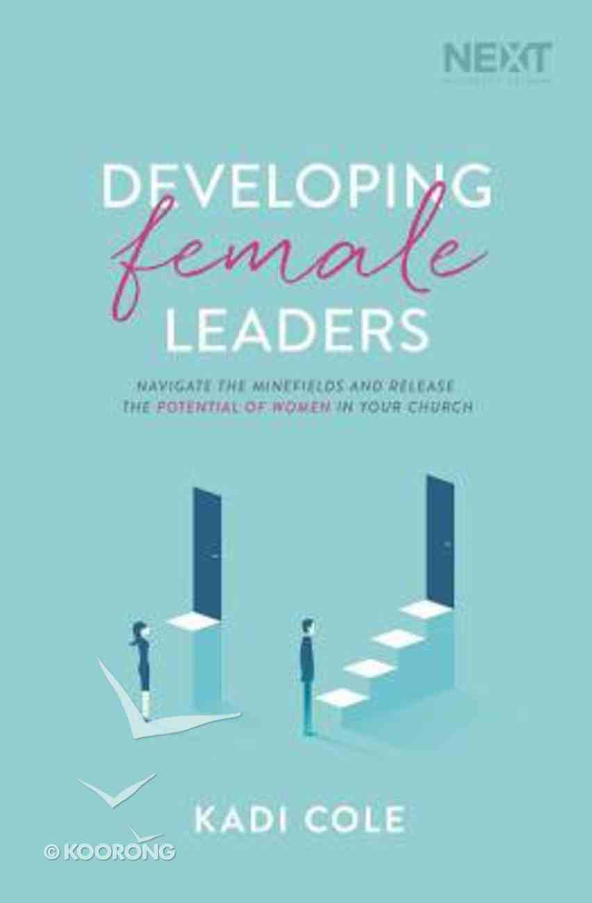 Developing Female Leaders: Navigate the Minefields and Release the Potential of Women in Your Church Paperback