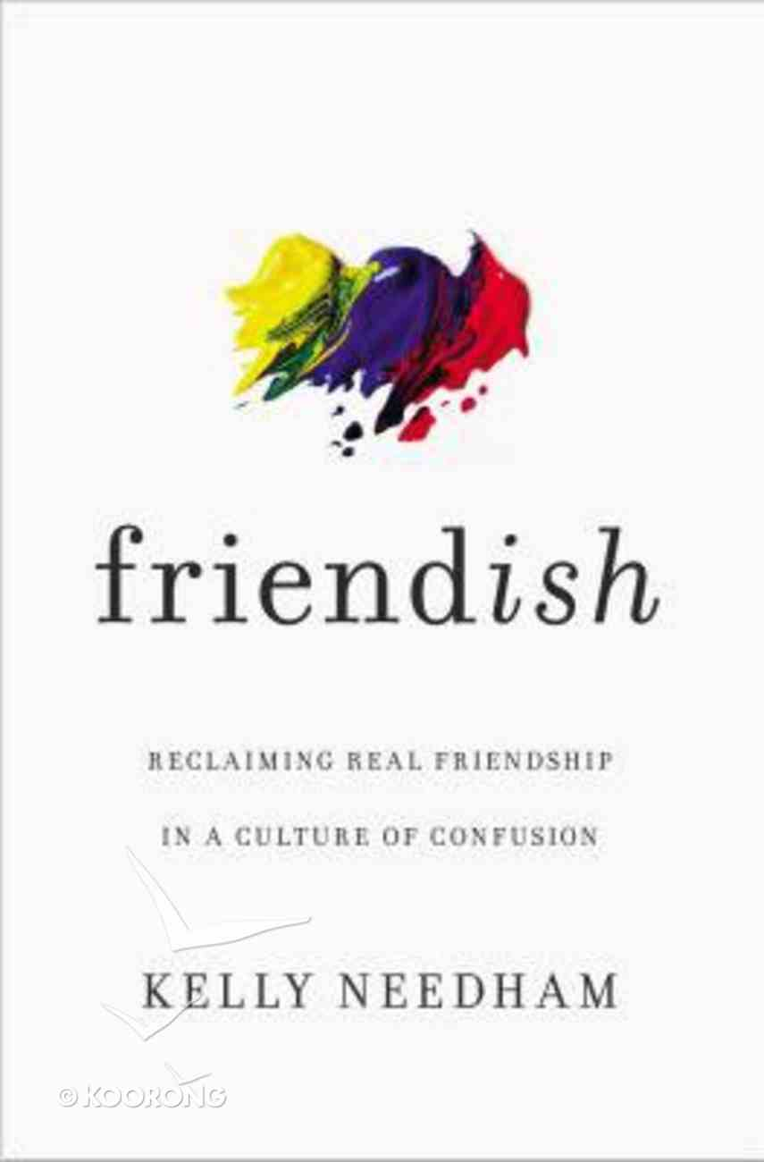 Friend-Ish: Reclaiming Real Friendship in a Culture of Confusion Paperback