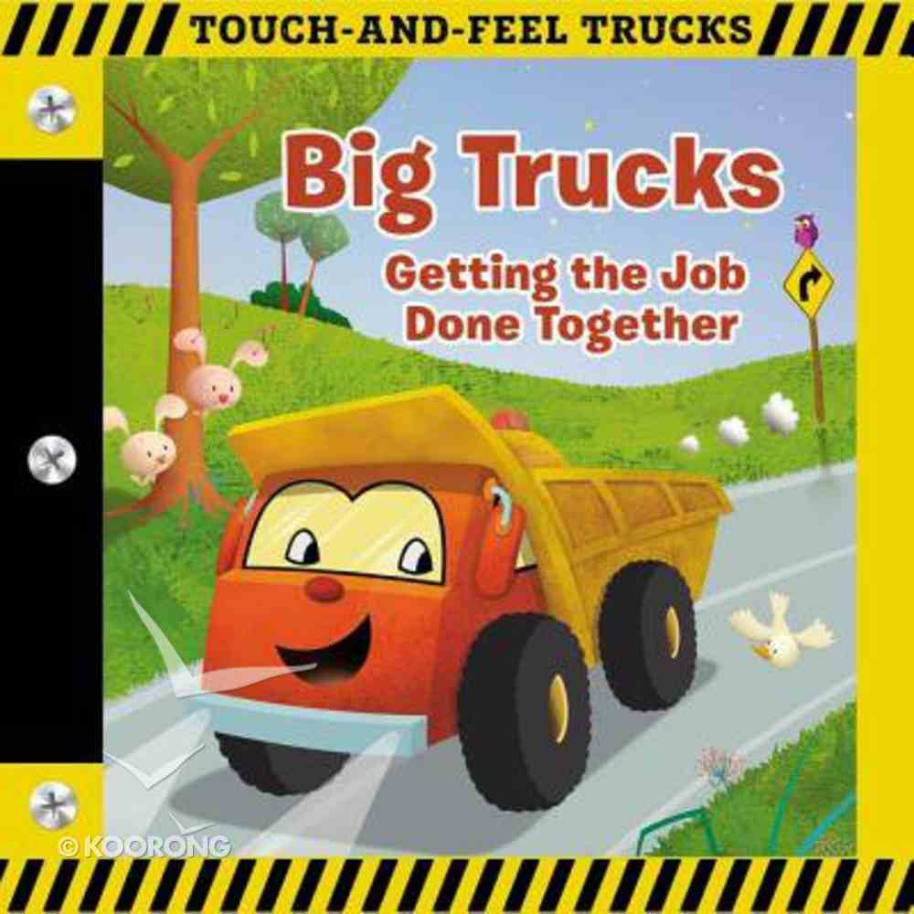 Big Trucks - Getting the Job Done Together (Touch And Feel Book Series) Board Book