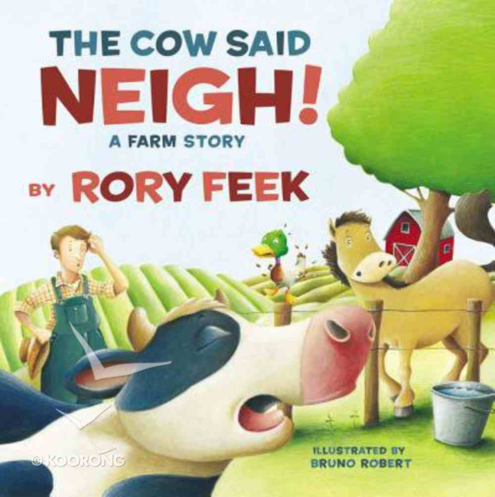 The Cow Said Neigh!: A Farm Story Board Book