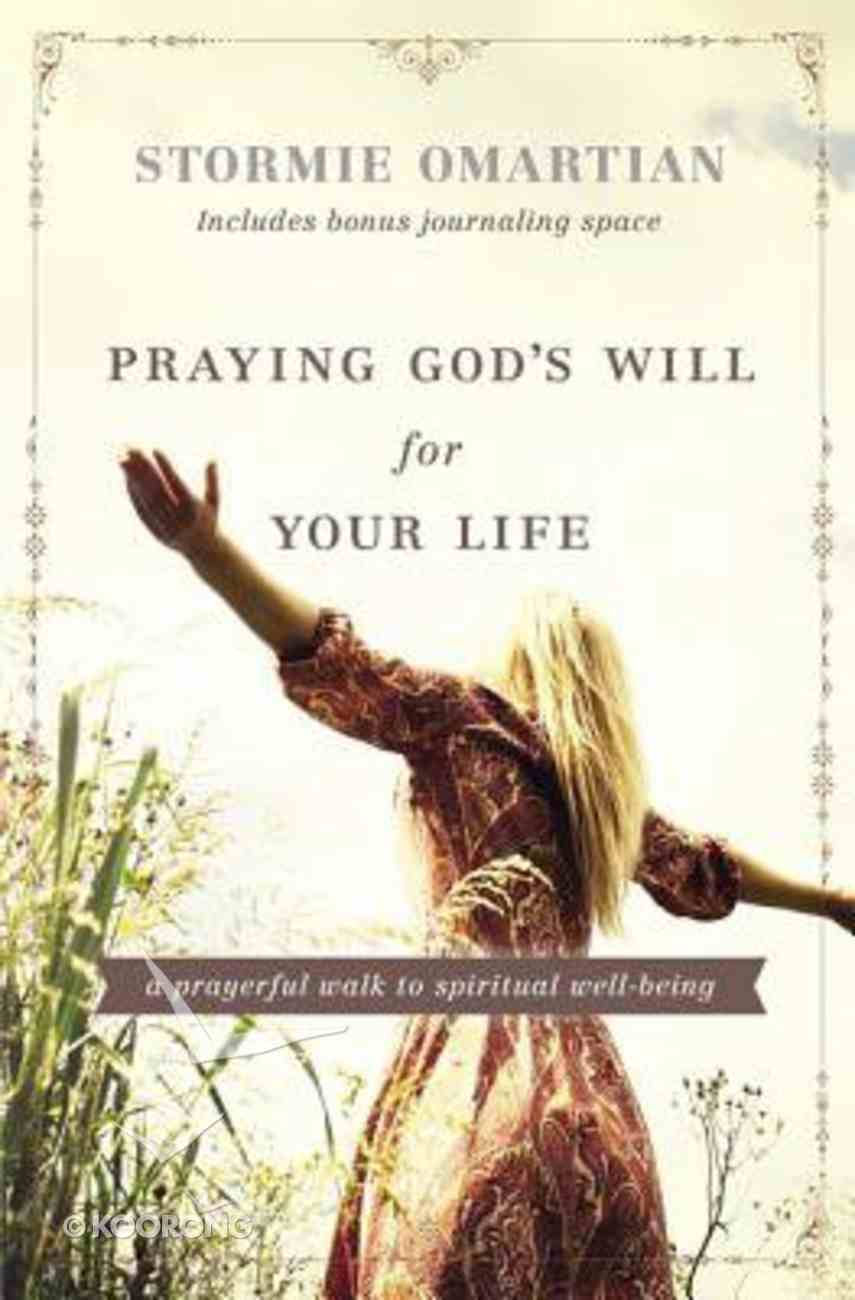 Praying God's Will For Your Life: A Prayerful Walk to Spiritual Well Being Paperback
