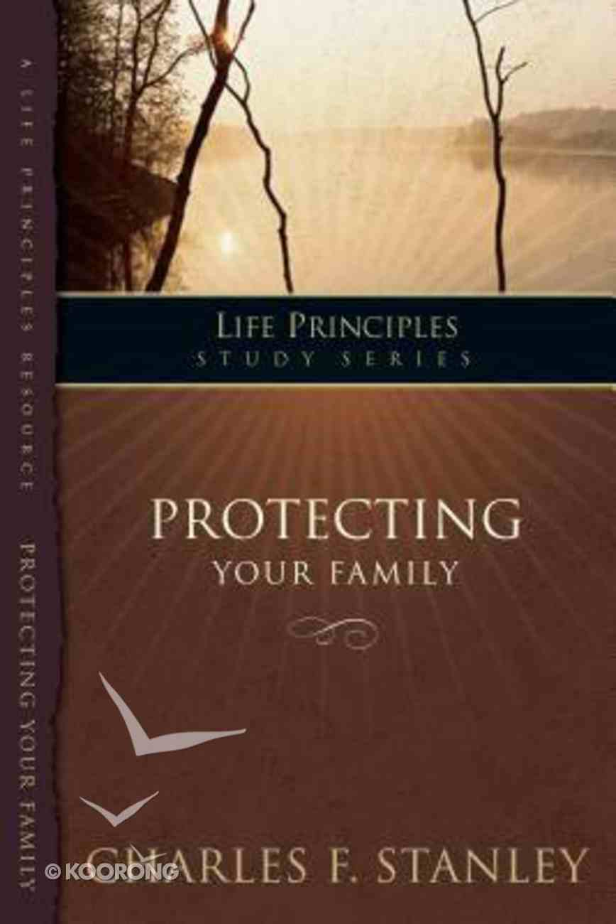 Protecting Your Family (Life Principles Study Series) eBook