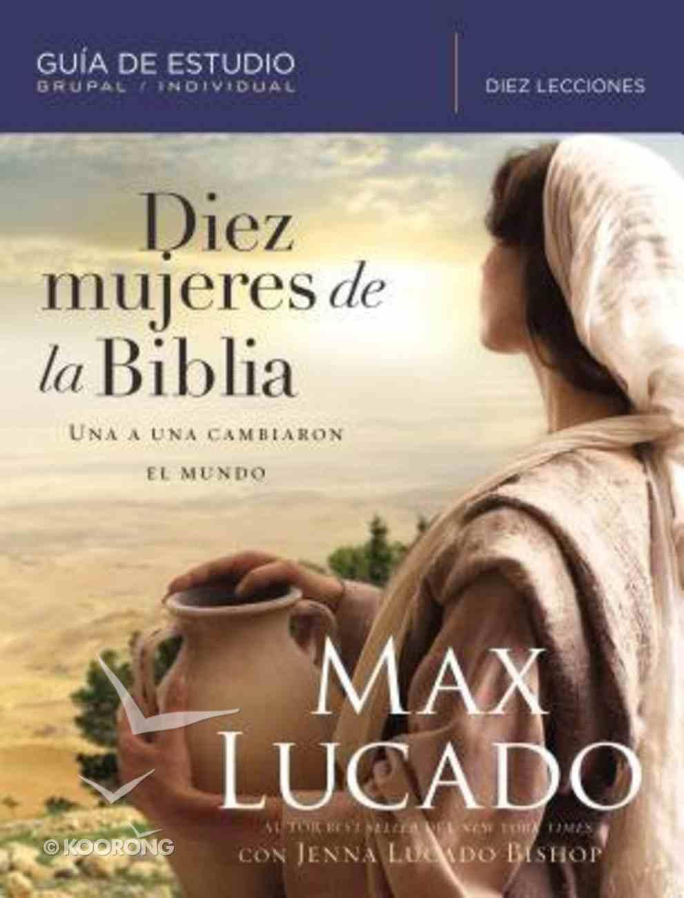 Diez Mujeres De La Biblia: Una a Una Cambiaron El Mundo Paperback