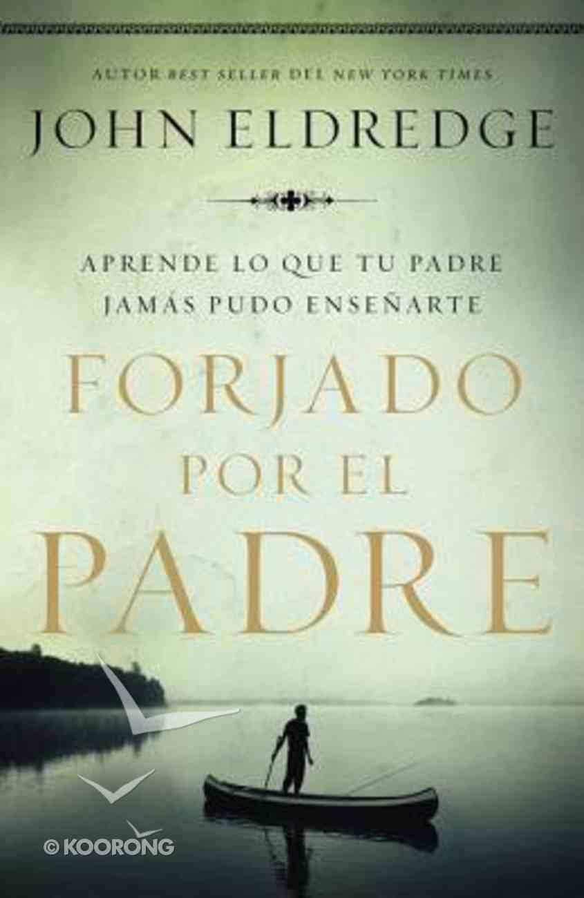 Forjado Por El Padre (Fathered By God) Paperback