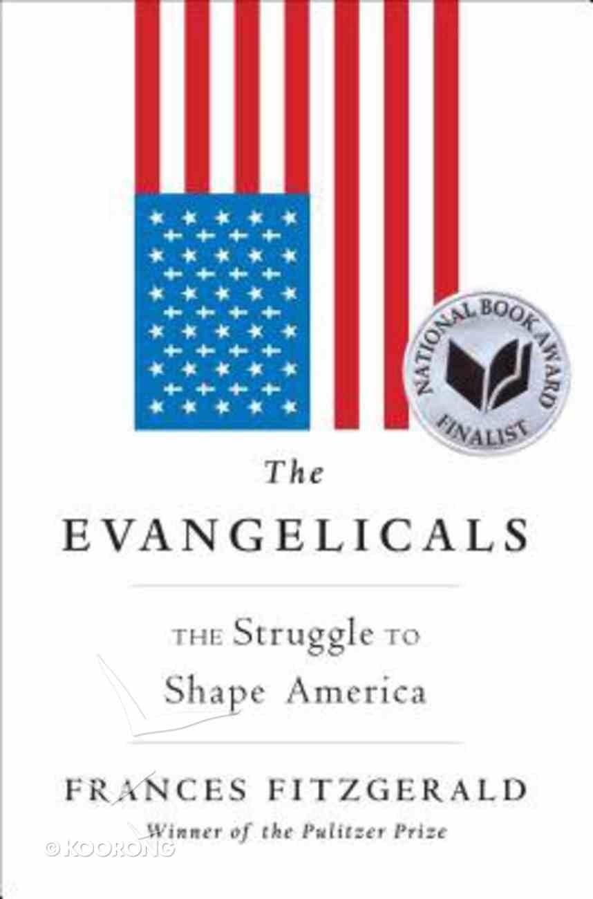 The Evangelicals: The Struggle to Shape America Hardback