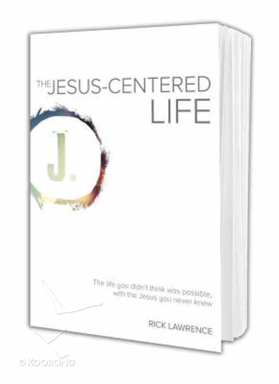 The Jesus-Centered Life: The Life You Didn't Think Possible, With the Jesus You Never Knew Paperback