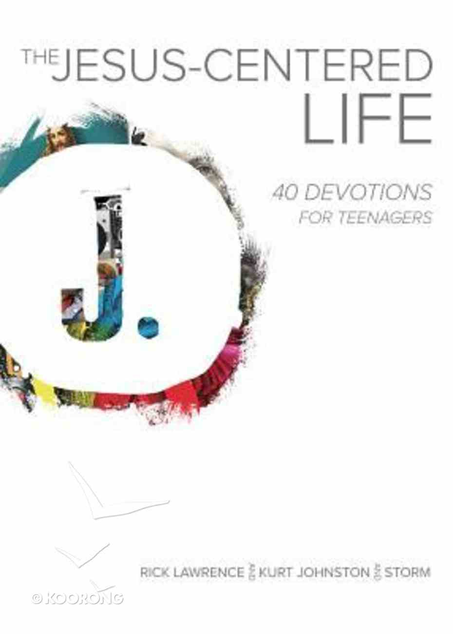 The Jesus-Centered Life: 40 Devotions For Teenagers Paperback