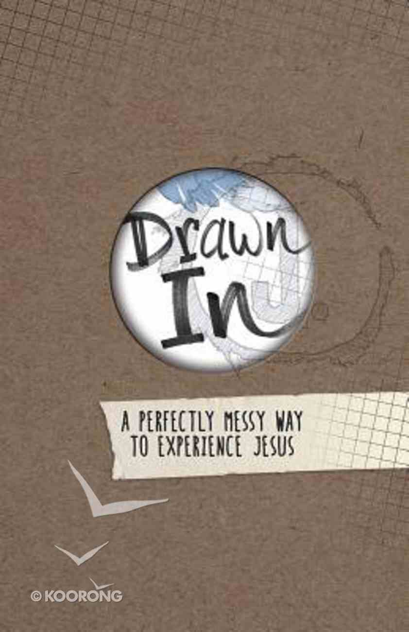Drawn in: A Perfectly Messy Way to Experience Jesus Hardback