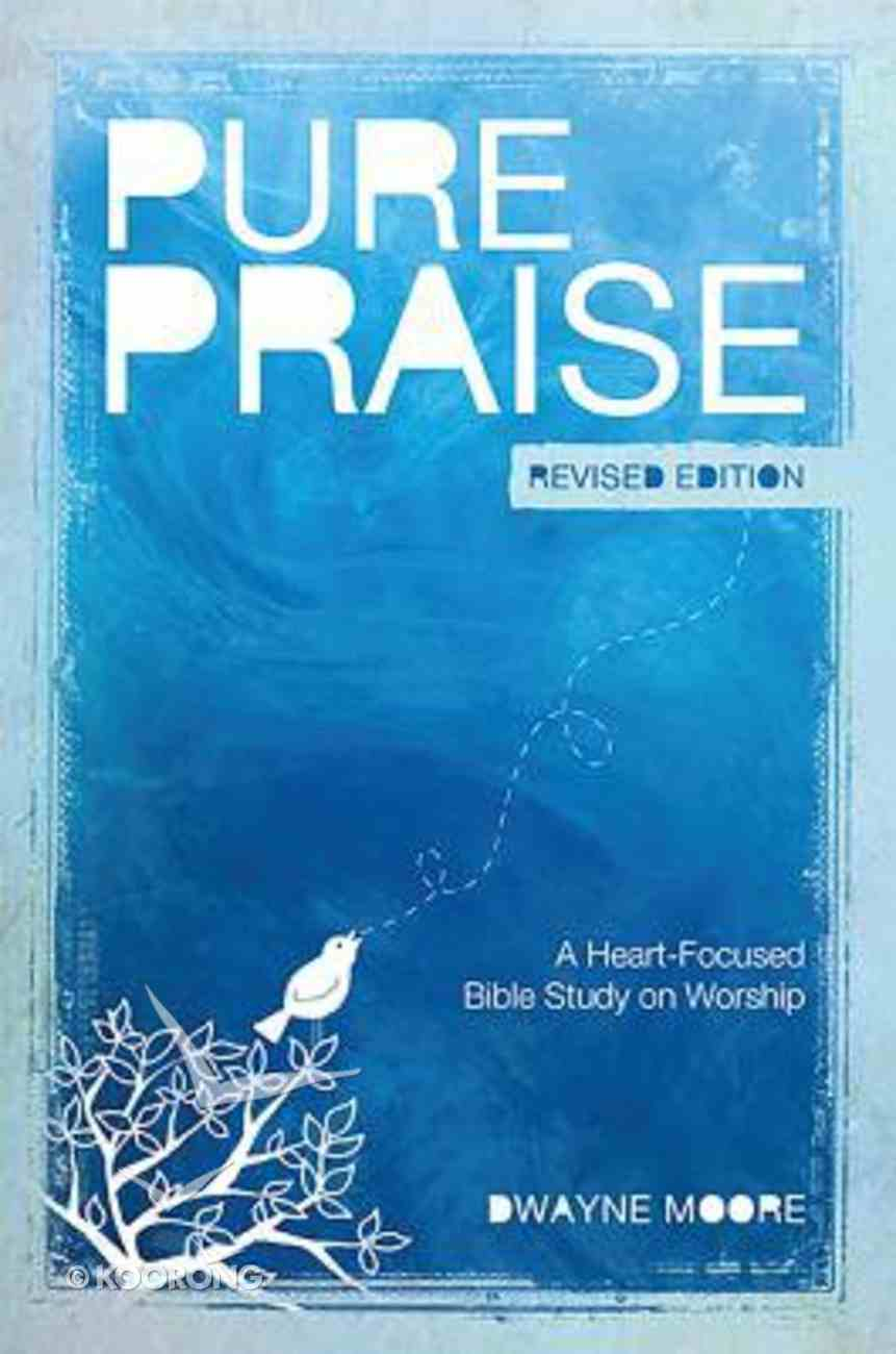 Pure Praise: A Heart-Focused Bible Study on Worship (9 Week Study) Paperback
