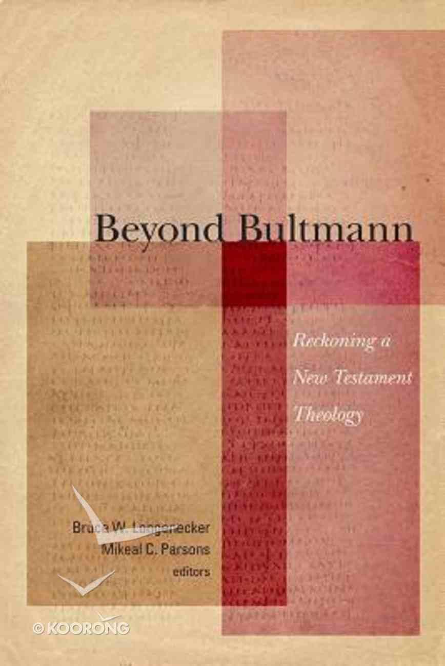 Beyond Bultmann: Reckoning a New Testament Theology Paperback