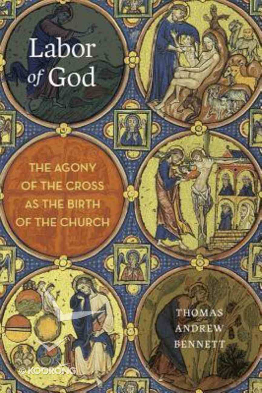Labor of God: The Agony of the Cross as the Birth of the Church Hardback