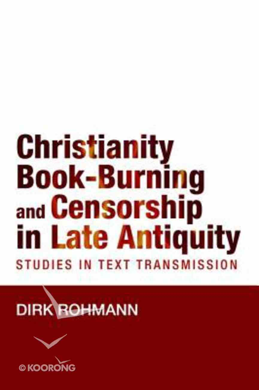 Christianity, Book-Burning and Censorship in Late Antiquity: Studies in Text Transmission Paperback