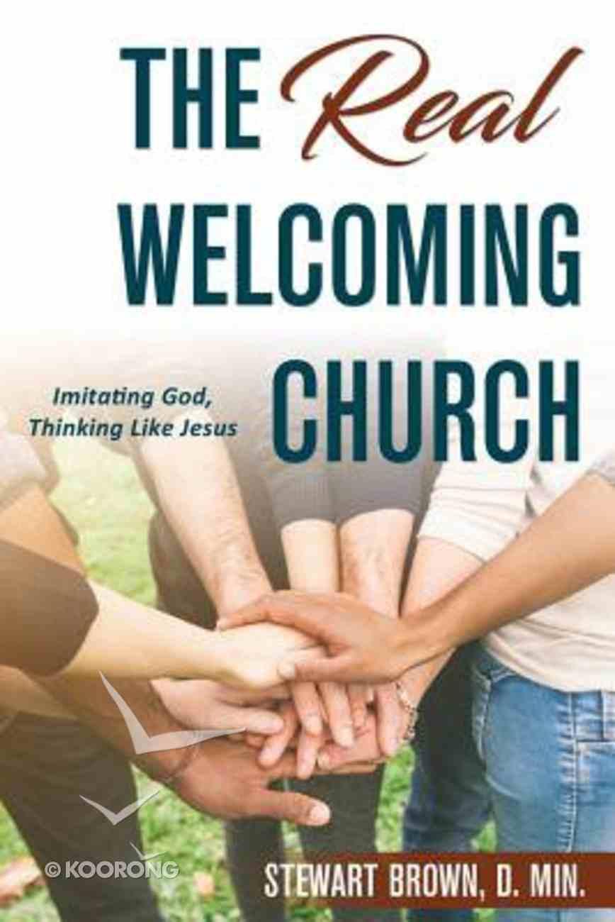 The Real Welcoming Church: Imitating God, Thinking Like Jesus Paperback