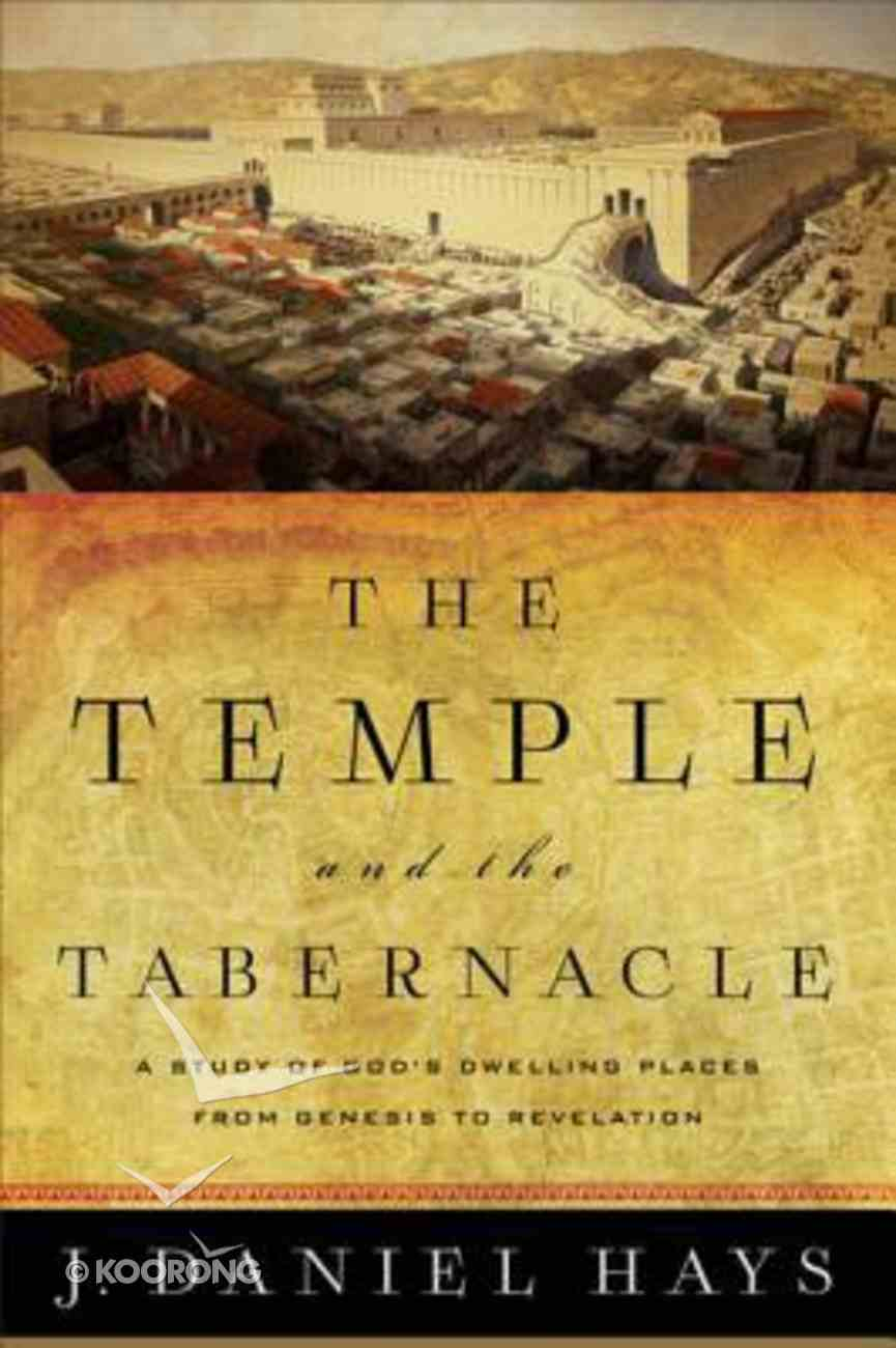 The Temple and the Tabernacle: A Study of God's Dwelling Places From Genesis to Revelation eBook