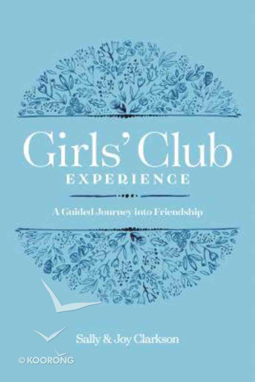Girls' Club Experience: A Guided Journey Into Friendship Paperback