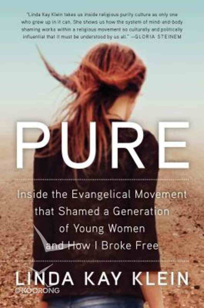 Pure: Inside the Evangelical Movement That Shamed a Generation of Young Women and How I Broke Free Hardback